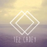 Interview – Tez Cadey