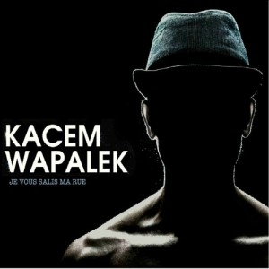 Kacem Wapalek - Je vous salis ma rue